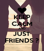 KEEP CALM AND JUST FRIENDS ? - Personalised Poster A4 size