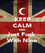 KEEP CALM AND Just Fuck  With Nino - Personalised Poster A4 size