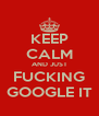 KEEP CALM AND JUST FUCKING GOOGLE IT - Personalised Poster A4 size