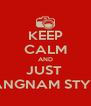 KEEP CALM AND JUST  GANGNAM STYLE  - Personalised Poster A4 size