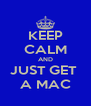 KEEP CALM AND JUST GET  A MAC - Personalised Poster A4 size