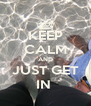 KEEP CALM AND JUST GET IN  - Personalised Poster A4 size