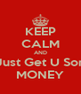 KEEP CALM AND & Just Get U Some MONEY - Personalised Poster A4 size