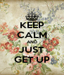 KEEP CALM AND JUST GET UP - Personalised Poster A4 size