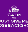 KEEP CALM AND JUST GIVE ME  THOSE BACKSHOTS - Personalised Poster A4 size