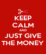 KEEP CALM AND JUST GIVE THE MONEY - Personalised Poster A4 size