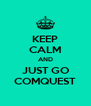 KEEP CALM AND JUST GO COMQUEST - Personalised Poster A4 size