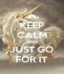 KEEP CALM AND JUST GO FOR IT - Personalised Poster A4 size