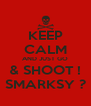 KEEP CALM AND JUST GO & SHOOT ! SMARKSY ? - Personalised Poster A4 size