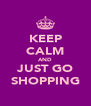 KEEP CALM AND JUST GO SHOPPING - Personalised Poster A4 size