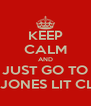KEEP CALM AND JUST GO TO MRS.JONES LIT CLASS - Personalised Poster A4 size