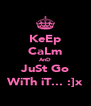 KeEp CaLm AnD JuSt Go WiTh iT... :]x - Personalised Poster A4 size