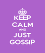 KEEP CALM AND JUST GOSSIP - Personalised Poster A4 size
