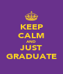 KEEP CALM AND JUST GRADUATE - Personalised Poster A4 size
