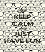 KEEP CALM AND JUST HAVE FUN - Personalised Poster A4 size