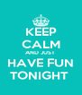KEEP CALM AND JUST  HAVE FUN TONIGHT  - Personalised Poster A4 size