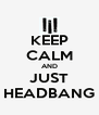 KEEP CALM AND JUST HEADBANG - Personalised Poster A4 size