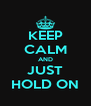 KEEP CALM AND JUST HOLD ON - Personalised Poster A4 size