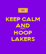 KEEP CALM AND JUST HOOP LAKERS - Personalised Poster A4 size