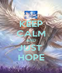 KEEP CALM AND JUST  HOPE - Personalised Poster A4 size
