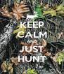 KEEP CALM AND JUST HUNT - Personalised Poster A4 size
