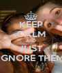 KEEP CALM AND JUST IGNORE THEM - Personalised Poster A4 size