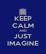 KEEP CALM AND JUST IMAGINE - Personalised Poster A4 size