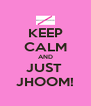 KEEP CALM AND JUST  JHOOM! - Personalised Poster A4 size