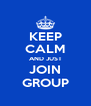 KEEP CALM AND JUST JOIN GROUP - Personalised Poster A4 size
