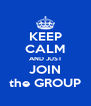 KEEP CALM AND JUST JOIN the GROUP - Personalised Poster A4 size