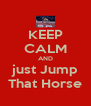 KEEP CALM AND just Jump That Horse - Personalised Poster A4 size