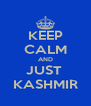 KEEP CALM AND JUST  KASHMIR - Personalised Poster A4 size
