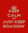 KEEP CALM AND JUST KEEP 9GAGGIN' - Personalised Poster A4 size