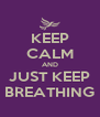 KEEP CALM AND JUST KEEP BREATHING - Personalised Poster A4 size