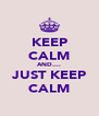 KEEP CALM AND.... JUST KEEP CALM - Personalised Poster A4 size