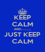 KEEP CALM AND.......... JUST KEEP CALM - Personalised Poster A4 size