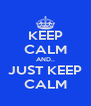 KEEP CALM AND.. JUST KEEP CALM - Personalised Poster A4 size