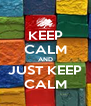 KEEP CALM AND JUST KEEP CALM - Personalised Poster A4 size