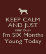 KEEP CALM AND JUST KEEP CALM I'm SIX Months Young Today - Personalised Poster A4 size
