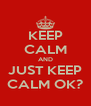 KEEP CALM AND JUST KEEP CALM OK? - Personalised Poster A4 size