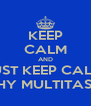 KEEP CALM AND JUST KEEP CALM. WHY MULTITASK? - Personalised Poster A4 size
