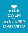 KEEP CALM AND JUST KEEP DANCING - Personalised Poster A4 size