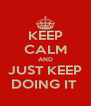 KEEP CALM AND JUST KEEP DOING IT  - Personalised Poster A4 size