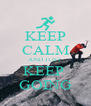 KEEP CALM AND JUST  KEEP  GOING - Personalised Poster A4 size