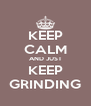 KEEP CALM AND JUST KEEP GRINDING - Personalised Poster A4 size