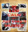 KEEP CALM AND Just keep it 1HUNNiD - Personalised Poster A4 size