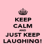 KEEP CALM AND JUST KEEP LAUGHING! - Personalised Poster A4 size