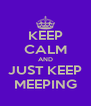 KEEP CALM AND JUST KEEP MEEPING - Personalised Poster A4 size
