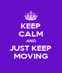 KEEP CALM AND JUST KEEP MOVING - Personalised Poster A4 size