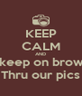 KEEP CALM AND Just keep on browsing  Thru our pics - Personalised Poster A4 size